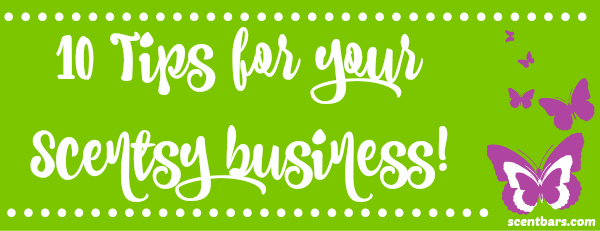10 Tips For Your Scentsy Business